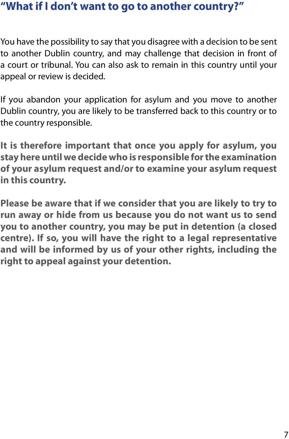 You can also ask to remain in this country until your appeal or review is decided.