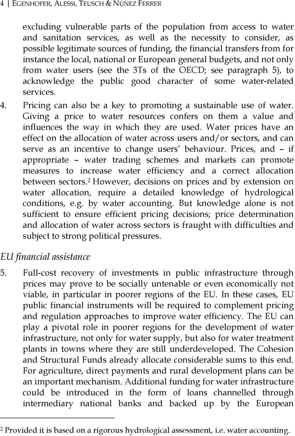 the public good character of some water-related services. 4. Pricing can also be a key to promoting a sustainable use of water.