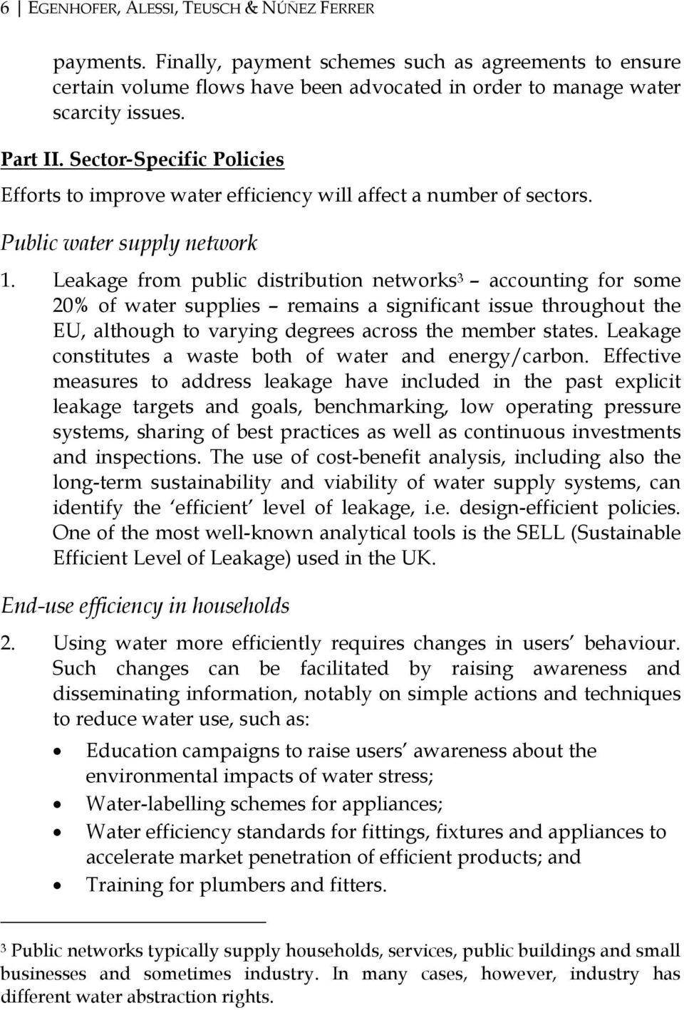Leakage from public distribution networks 3 accounting for some 20% of water supplies remains a significant issue throughout the EU, although to varying degrees across the member states.