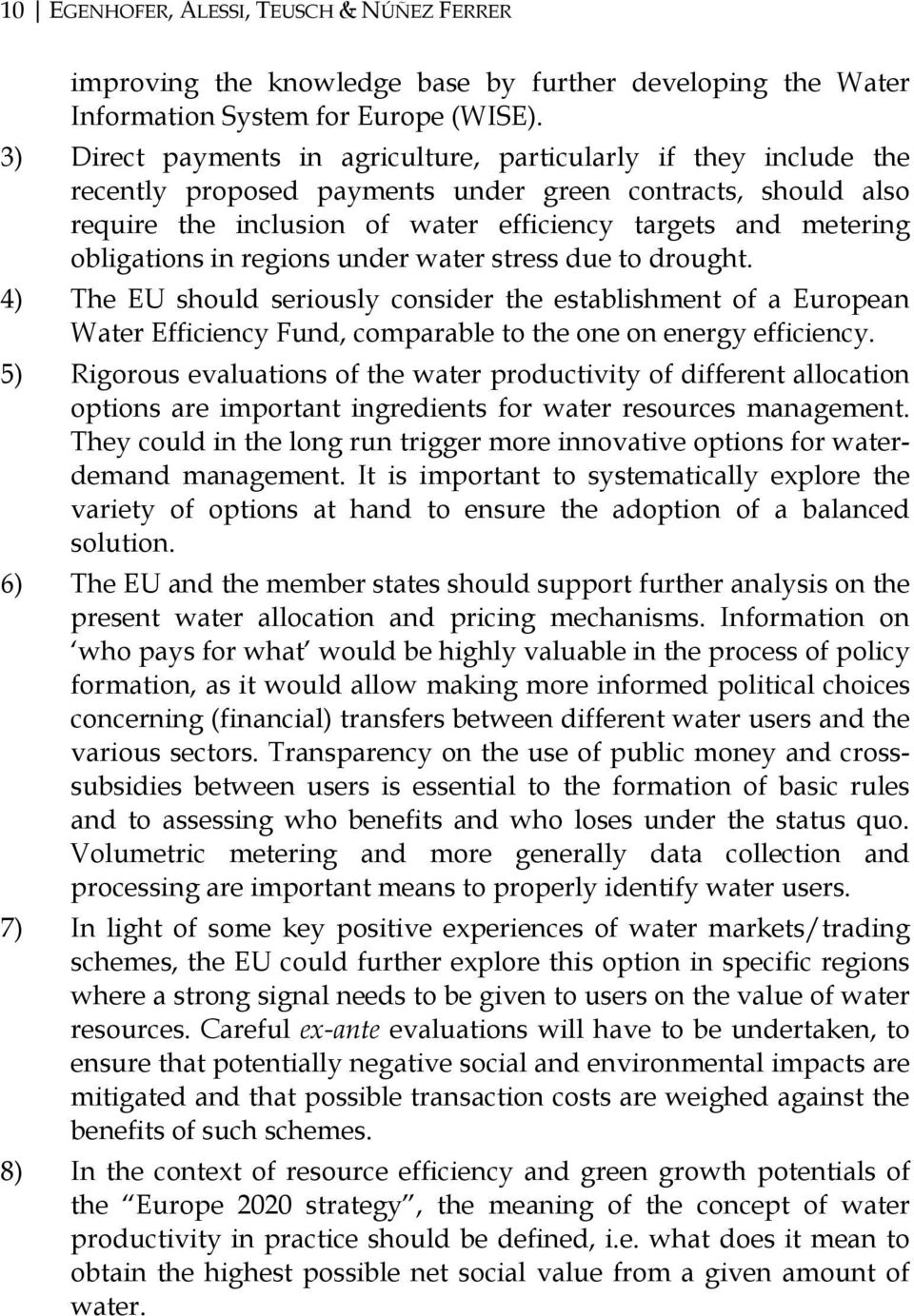 obligations in regions under water stress due to drought. 4) The EU should seriously consider the establishment of a European Water Efficiency Fund, comparable to the one on energy efficiency.
