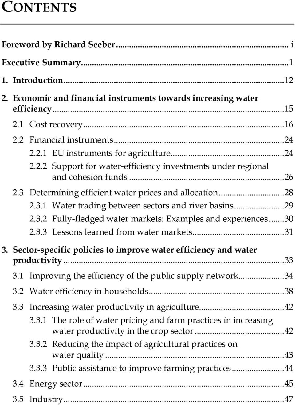 3 Determining efficient water prices and allocation... 28 2.3.1 Water trading between sectors and river basins... 29 2.3.2 Fully-fledged water markets: Examples and experiences... 30 2.3.3 Lessons learned from water markets.