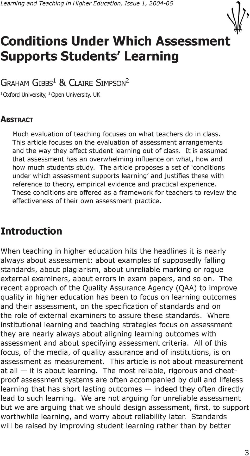 It is assumed that assessment has an overwhelming influence on what, how and how much students study.