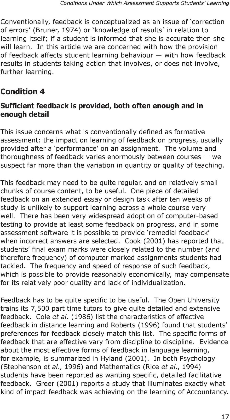 In this article we are concerned with how the provision of feedback affects student learning behaviour with how feedback results in students taking action that involves, or does not involve, further