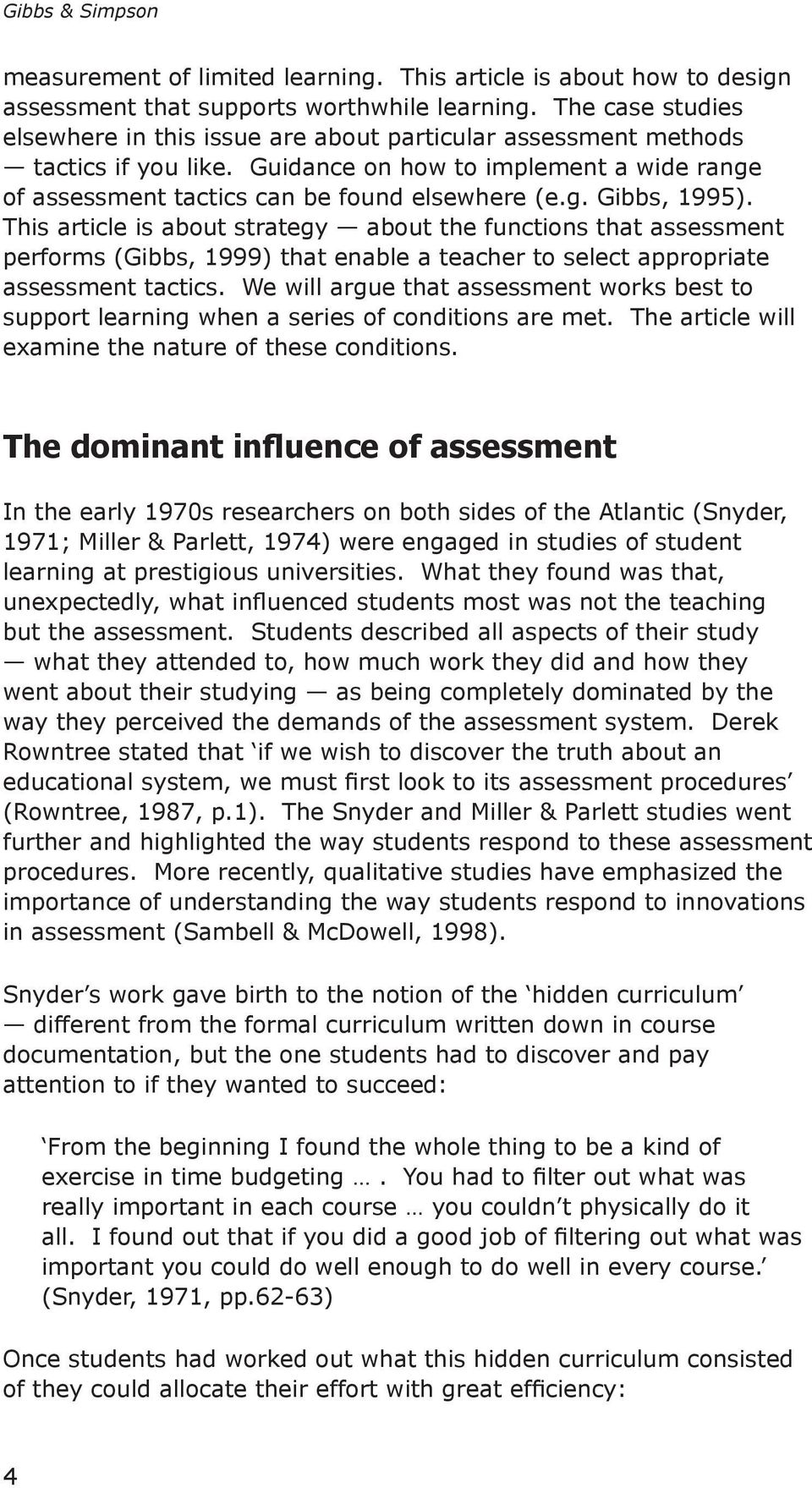 This article is about strategy about the functions that assessment performs (Gibbs, 1999) that enable a teacher to select appropriate assessment tactics.