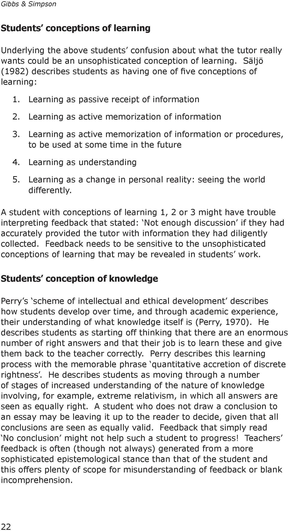 Learning as active memorization of information or procedures, to be used at some time in the future 4. Learning as understanding 5.