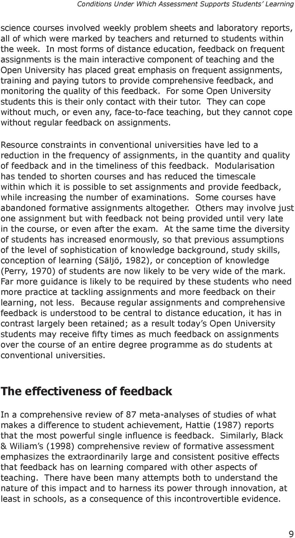In most forms of distance education, feedback on frequent assignments is the main interactive component of teaching and the Open University has placed great emphasis on frequent assignments, training