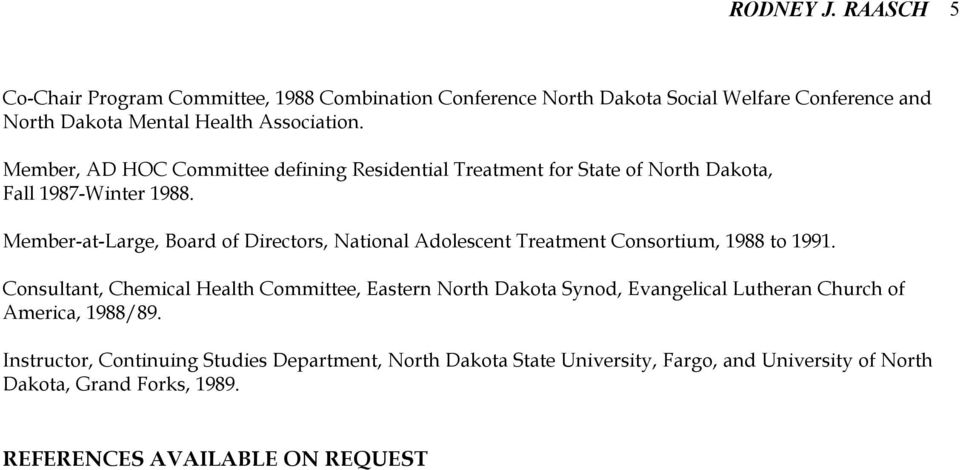Member-at-Large, Board of Directors, National Adolescent Treatment Consortium, 1988 to 1991.