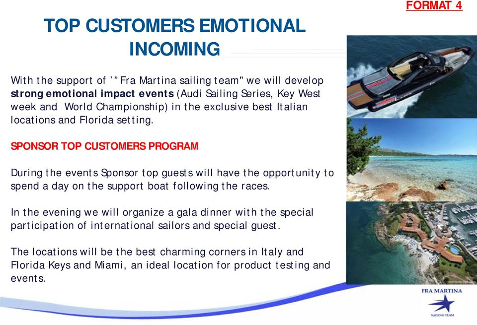 SPONSOR TOP CUSTOMERS PROGRAM During the events Sponsor top guests will have the opportunity to spend a day on the support boat following the races.
