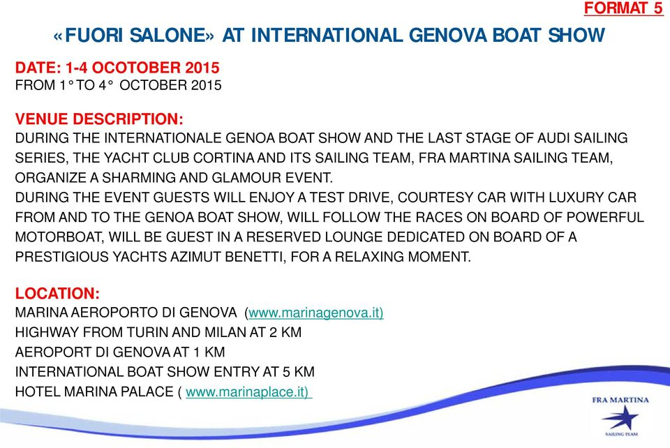 DURING THE EVENT GUESTS WILL ENJOY A TEST DRIVE, COURTESY CAR WITH LUXURY CAR FROM AND TO THE GENOA BOAT SHOW, WILL FOLLOW THE RACES ON BOARD OF POWERFUL MOTORBOAT, WILL BE GUEST IN A RESERVED LOUNGE