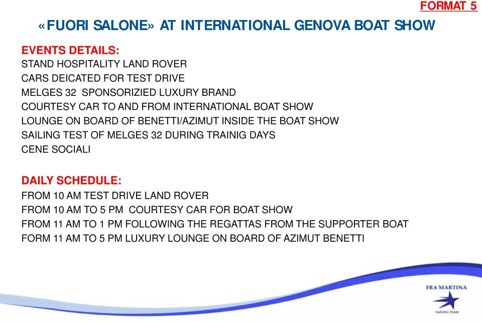 SHOW SAILING TEST OF MELGES 32 DURING TRAINIG DAYS CENE SOCIALI DAILY SCHEDULE: FROM 10 AM TEST DRIVE LAND ROVER FROM 10 AM TO 5 PM