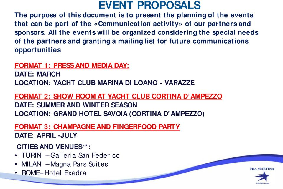 MEDIA DAY: DATE: MARCH LOCATION: YACHT CLUB MARINA DI LOANO - VARAZZE FORMAT 2: SHOW ROOM AT YACHT CLUB CORTINA D AMPEZZO DATE: SUMMER AND WINTER SEASON LOCATION: GRAND