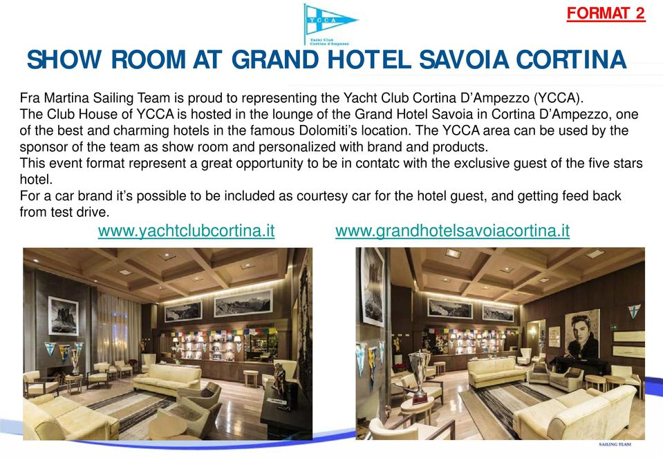 The YCCA area can be used by the sponsor of the team as show room and personalized with brand and products.