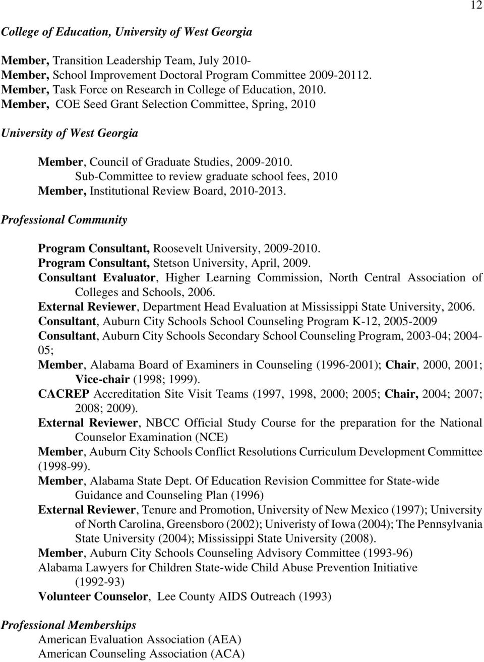Sub-Committee to review graduate school fees, 2010 Member, Institutional Review Board, 2010-2013. Professional Community Program Consultant, Roosevelt University, 2009-2010.