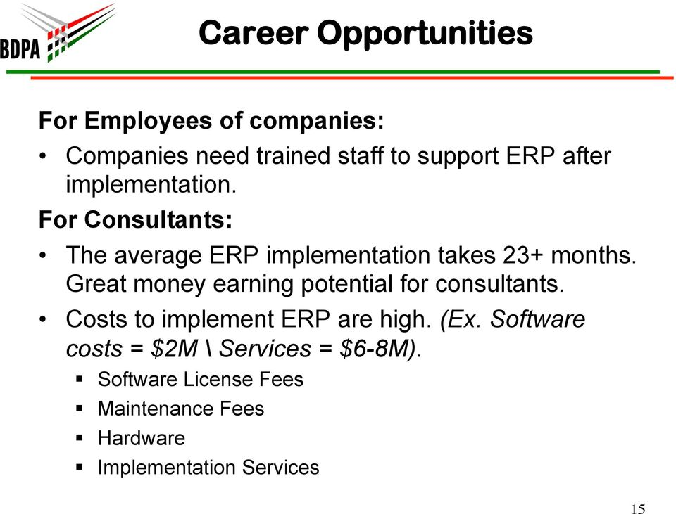 Great money earning potential for consultants. Costs to implement ERP are high. (Ex.