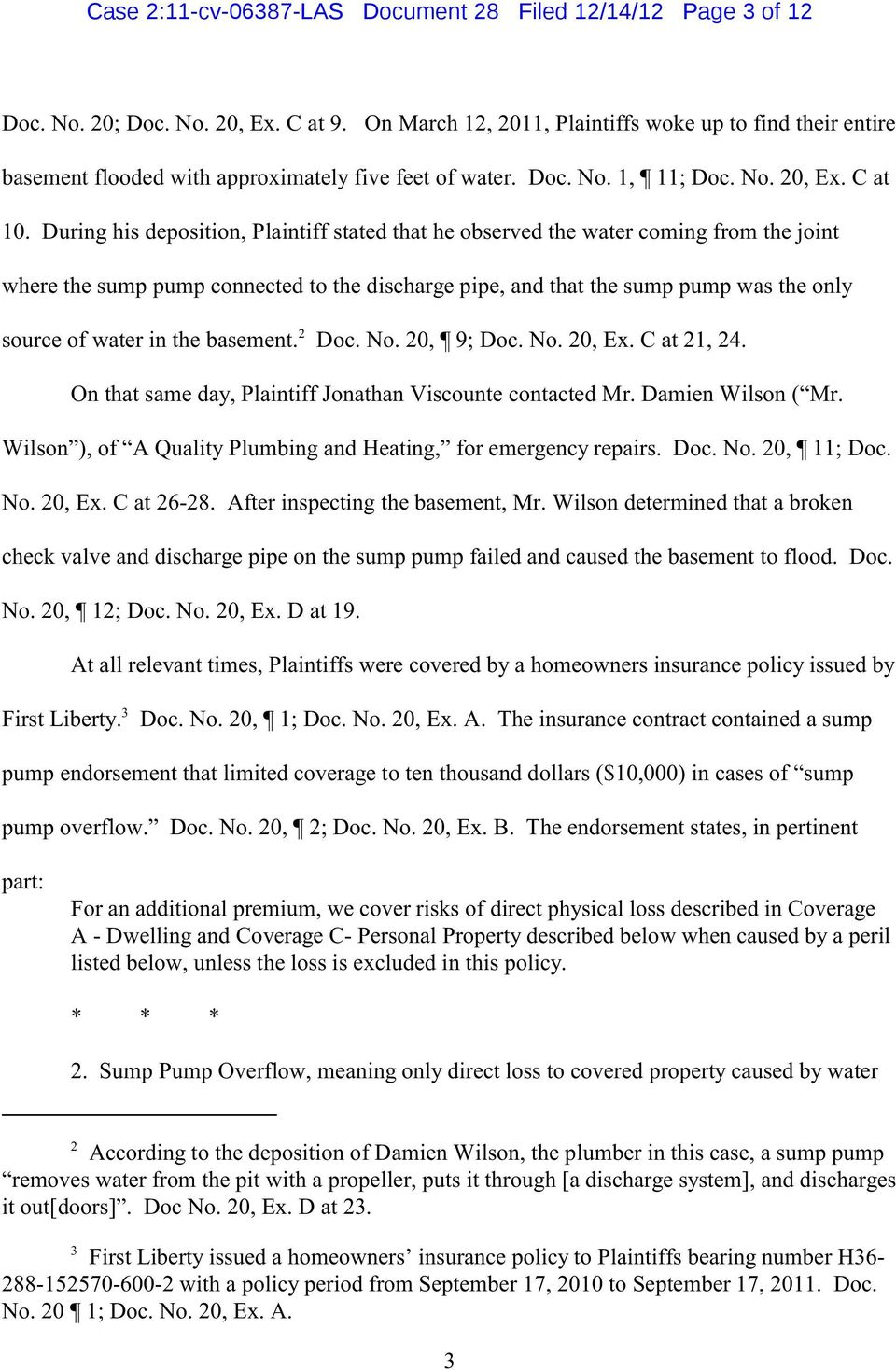 During his deposition, Plaintiff stated that he observed the water coming from the joint where the sump pump connected to the discharge pipe, and that the sump pump was the only 2 source of water in