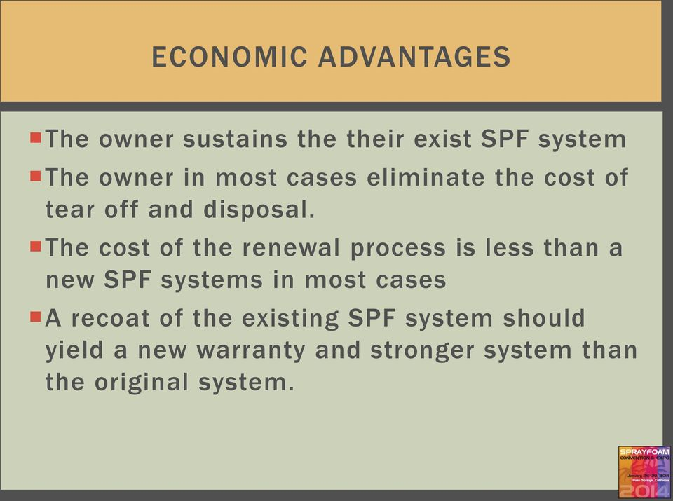 The cost of the renewal process is less than a new SPF systems in most cases A