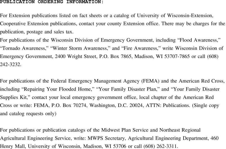 For publications of the Wisconsin Division of Emergency Government, including Flood Awareness, Tornado Awareness, Winter Storm Awareness, and Fire Awareness, write Wisconsin Division of Emergency
