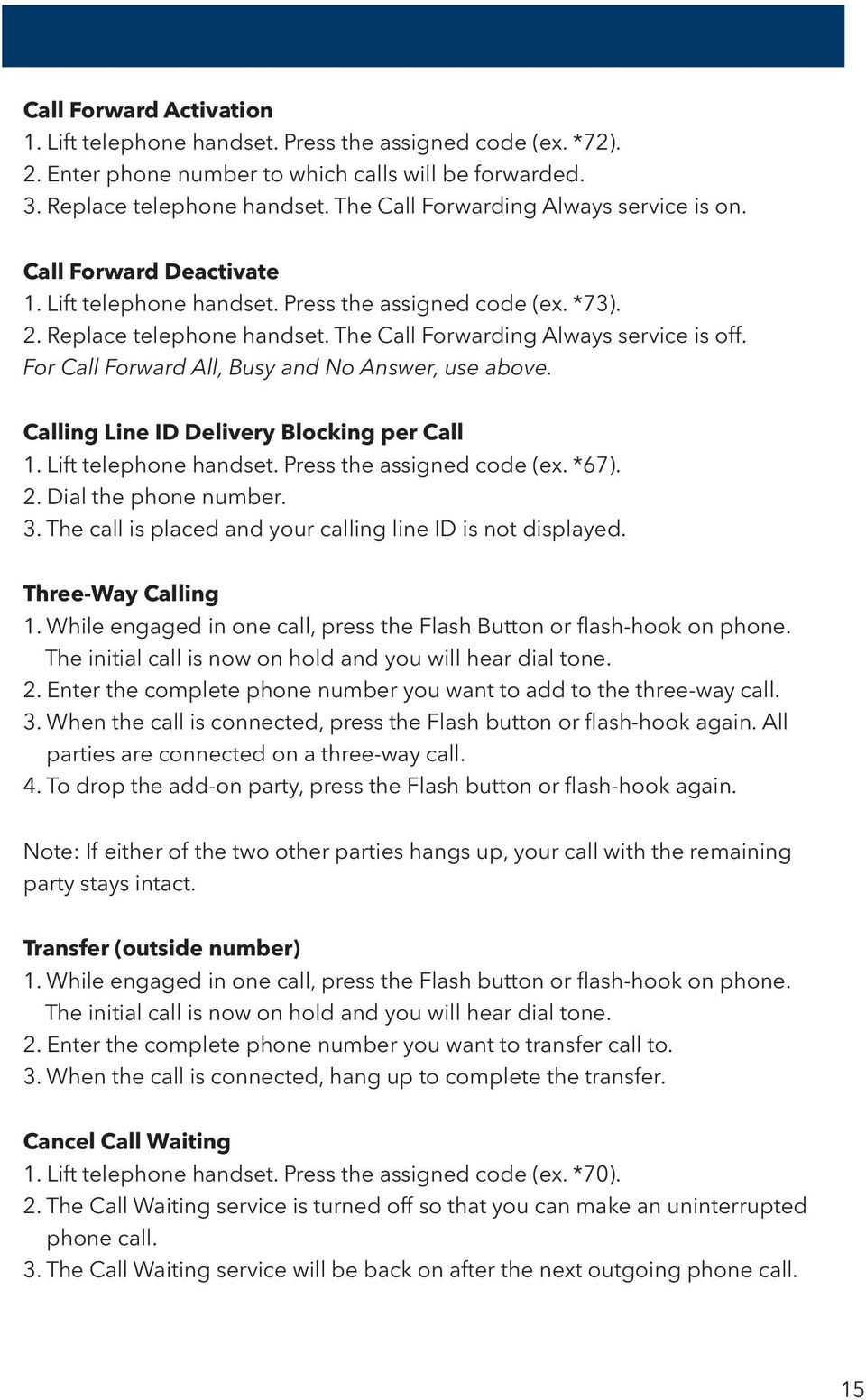 For Call Forward All, Busy and No Answer, use above. Calling Line ID Delivery Blocking per Call 1. Lift telephone handset. Press the assigned code (ex. *67). 2. Dial the phone number. 3.