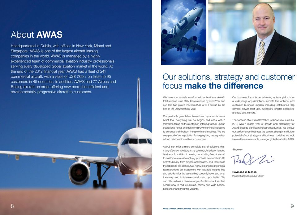 At the end of the 2012 financial year, AWAS had a fleet of 241 commercial aircraft, with a value of US$ 7.6bn, on lease to 95 customers in 45 countries.