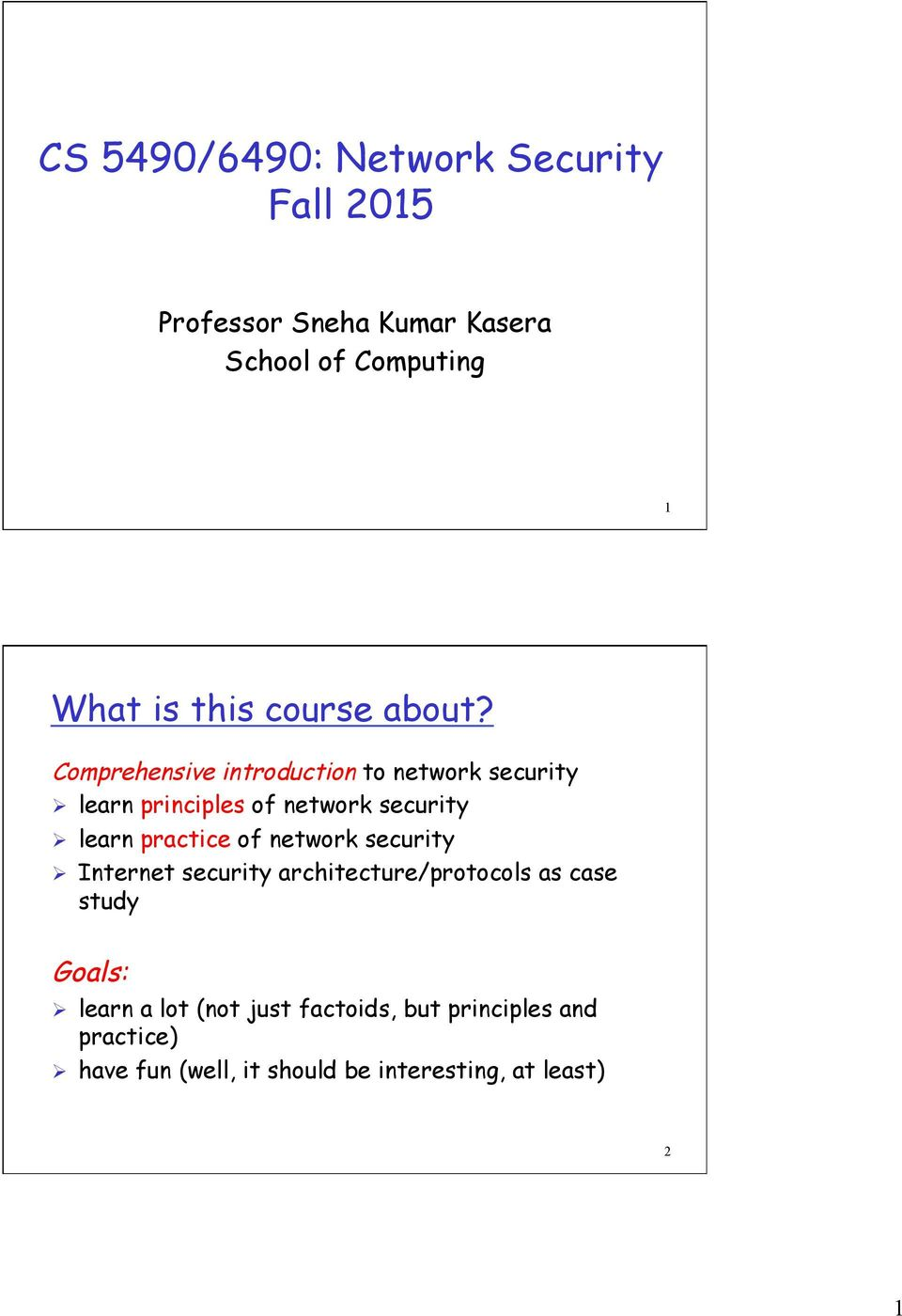 Comprehensive introduction to network security Ø learn principles of network security Ø learn practice of