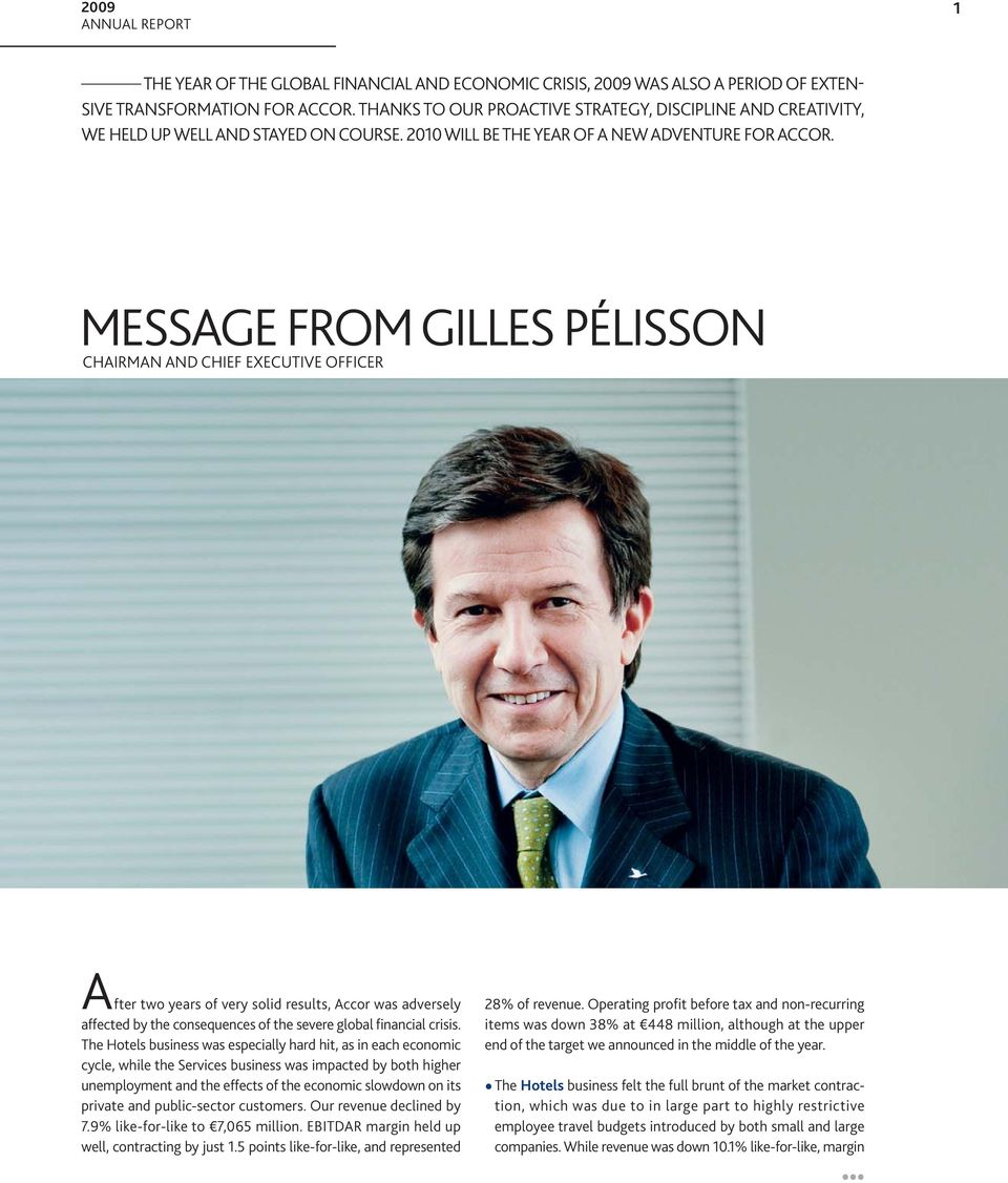 MESSAGE FROM GILLES PÉLISSON CHAIRMAN AND CHIEF EXECUTIVE OFFICER After two years of very solid results, Accor was adversely affected by the consequences of the severe global financial crisis.