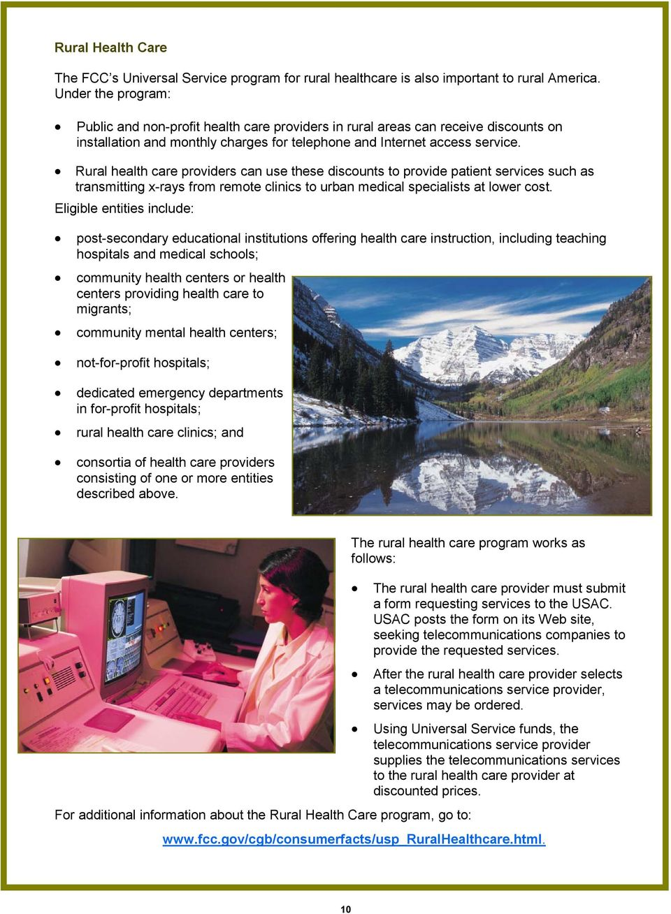 Rural health care providers can use these discounts to provide patient services such as transmitting x-rays from remote clinics to urban medical specialists at lower cost.