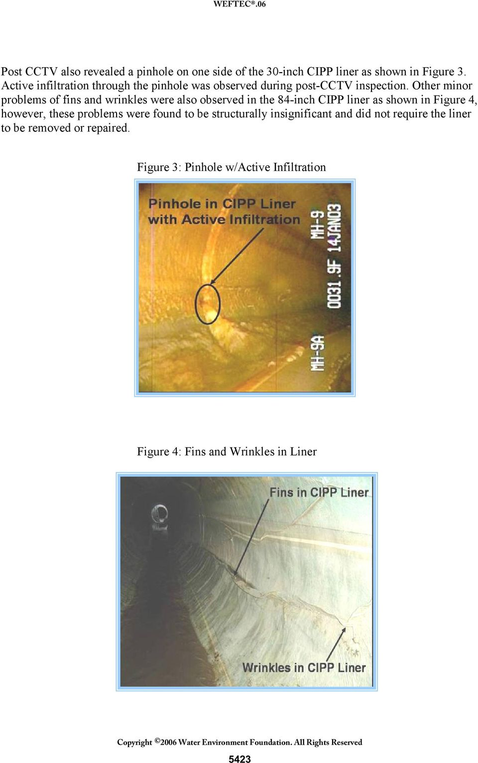 Other minor problems of fins and wrinkles were also observed in the 84-inch CIPP liner as shown in Figure 4, however,