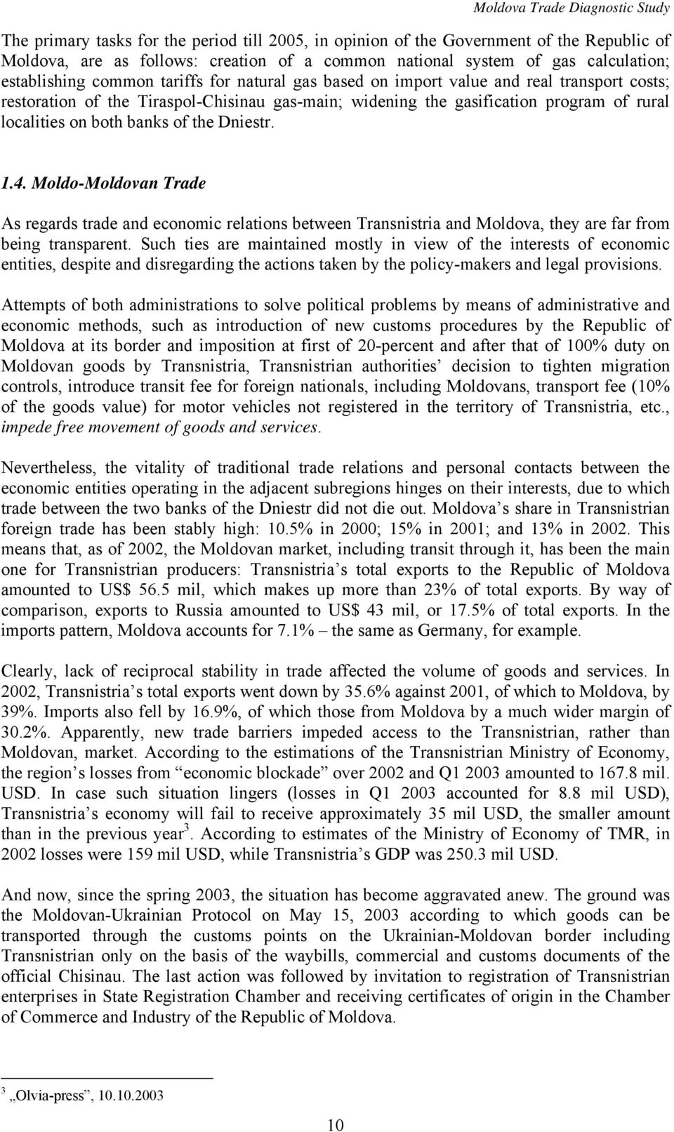Dniestr. 1.4. Moldo-Moldovan Trade As regards trade and economic relations between Transnistria and Moldova, they are far from being transparent.