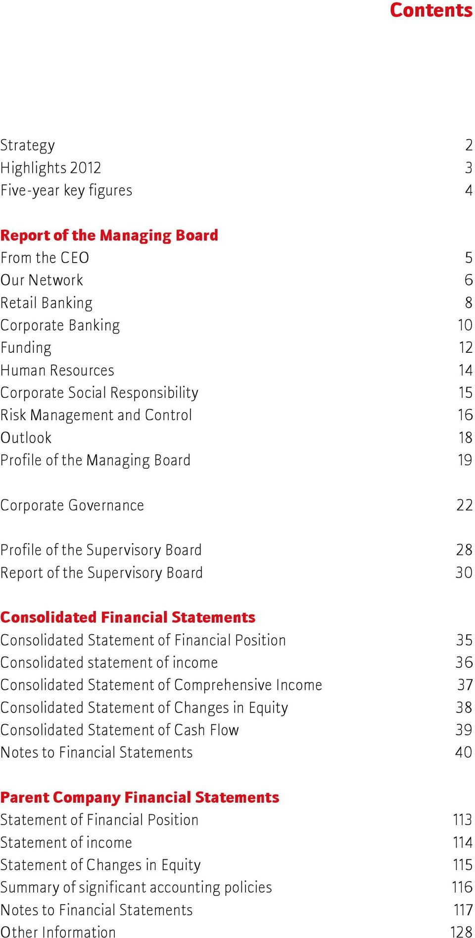 Consolidated Financial Statements Consolidated Statement of Financial Position 35 Consolidated statement of income 36 Consolidated Statement of Comprehensive Income 37 Consolidated Statement of