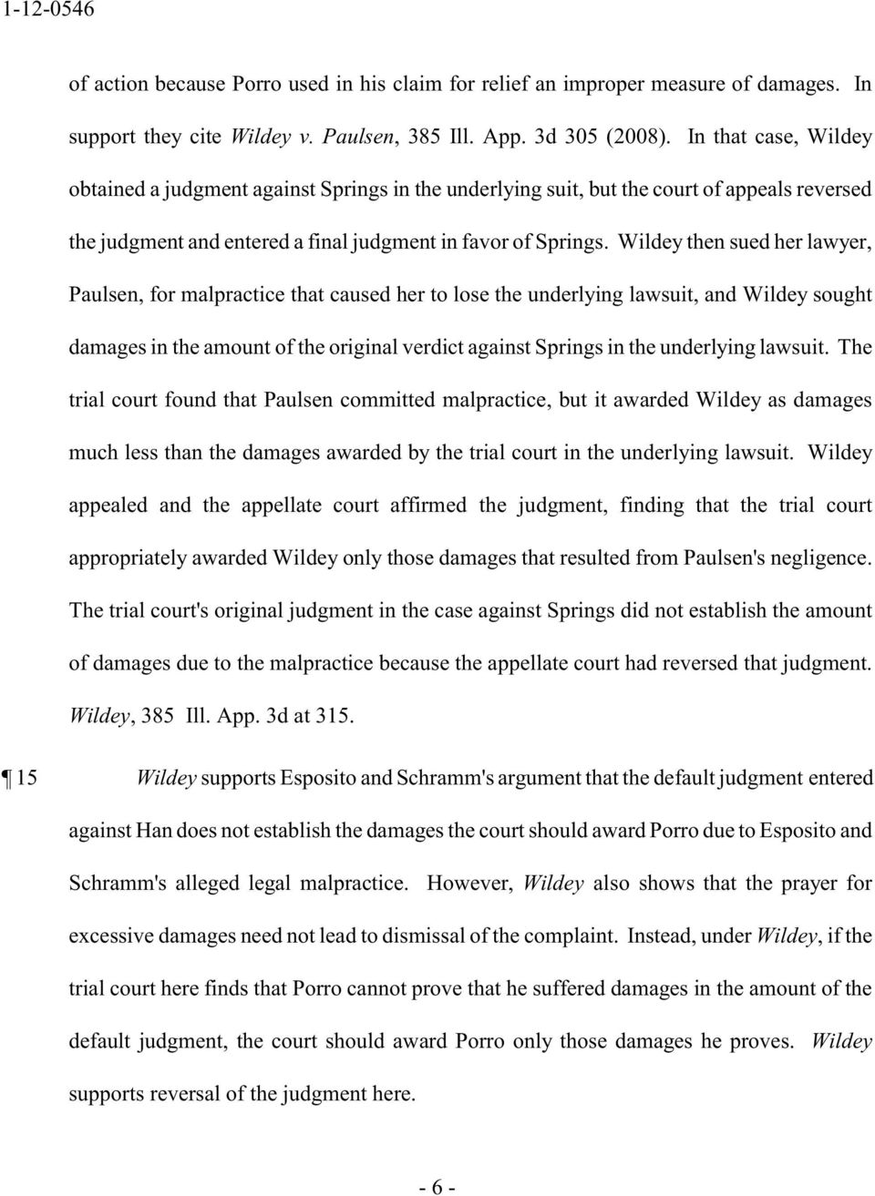 Wildey then sued her lawyer, Paulsen, for malpractice that caused her to lose the underlying lawsuit, and Wildey sought damages in the amount of the original verdict against Springs in the underlying