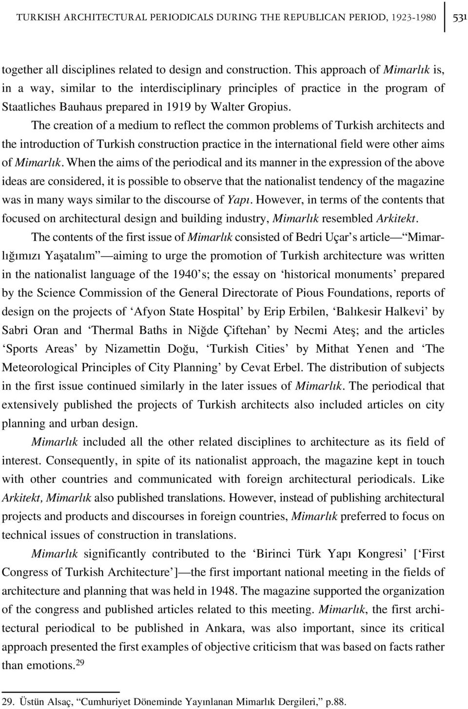 The creation of a medium to reflect the common problems of Turkish architects and the introduction of Turkish construction practice in the international field were other aims of Mimarl k.
