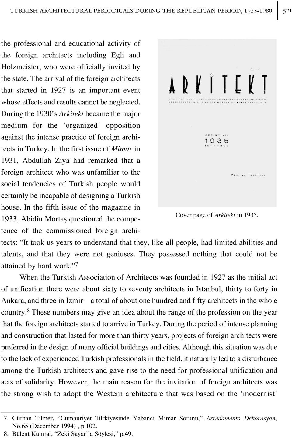 During the 1930 s Arkitekt became the major medium for the organized opposition against the intense practice of foreign architects in Turkey.