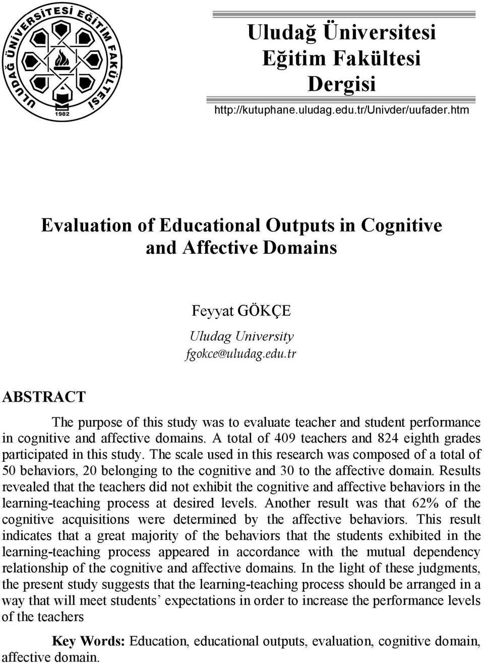 tr ABSTRACT The purpose of this study was to evaluate teacher and student performance in cognitive and affective domains. A total of 409 teachers and 824 eighth grades participated in this study.