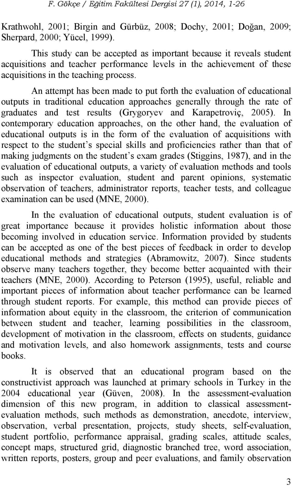 An attempt has been made to put forth the evaluation of educational outputs in traditional education approaches generally through the rate of graduates and test results (Grygoryev and Karapetroviç,