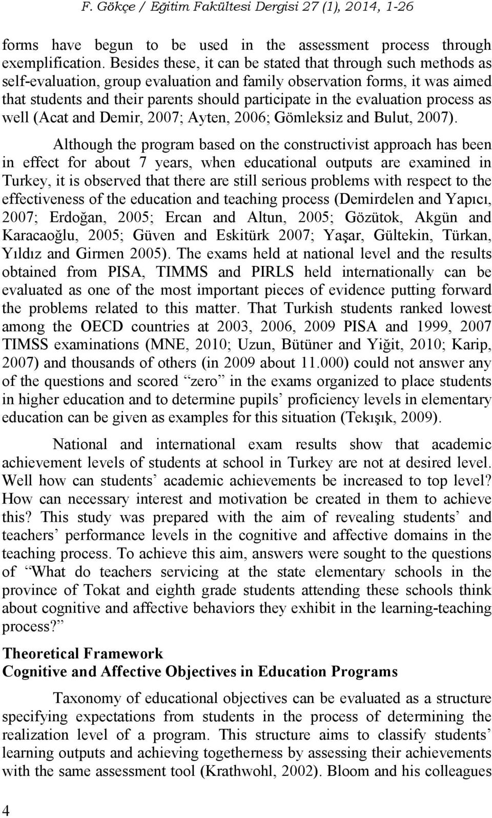 evaluation process as well (Acat and Demir, 2007; Ayten, 2006; Gömleksiz and Bulut, 2007).