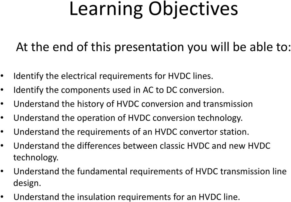 Understand the history of HVDC conversion and transmission Understand the operation of HVDC conversion technology.