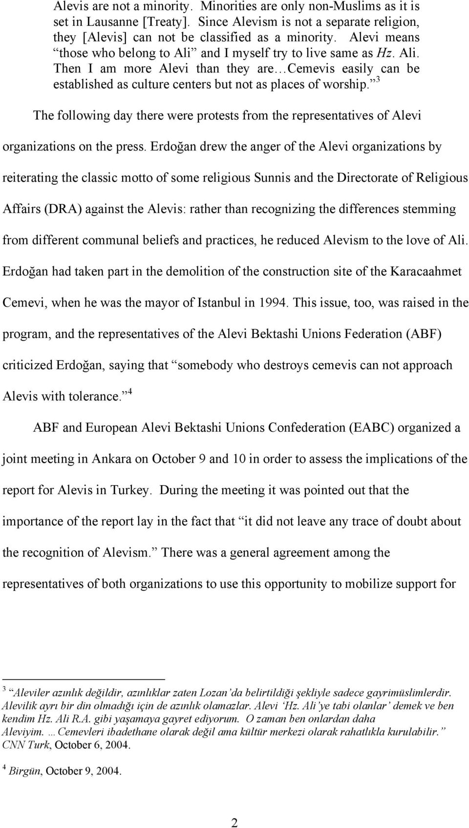 3 The following day there were protests from the representatives of Alevi organizations on the press.