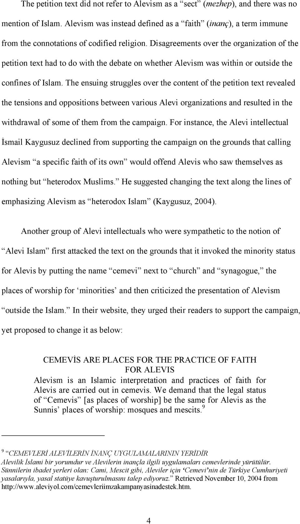 Disagreements over the organization of the petition text had to do with the debate on whether Alevism was within or outside the confines of Islam.