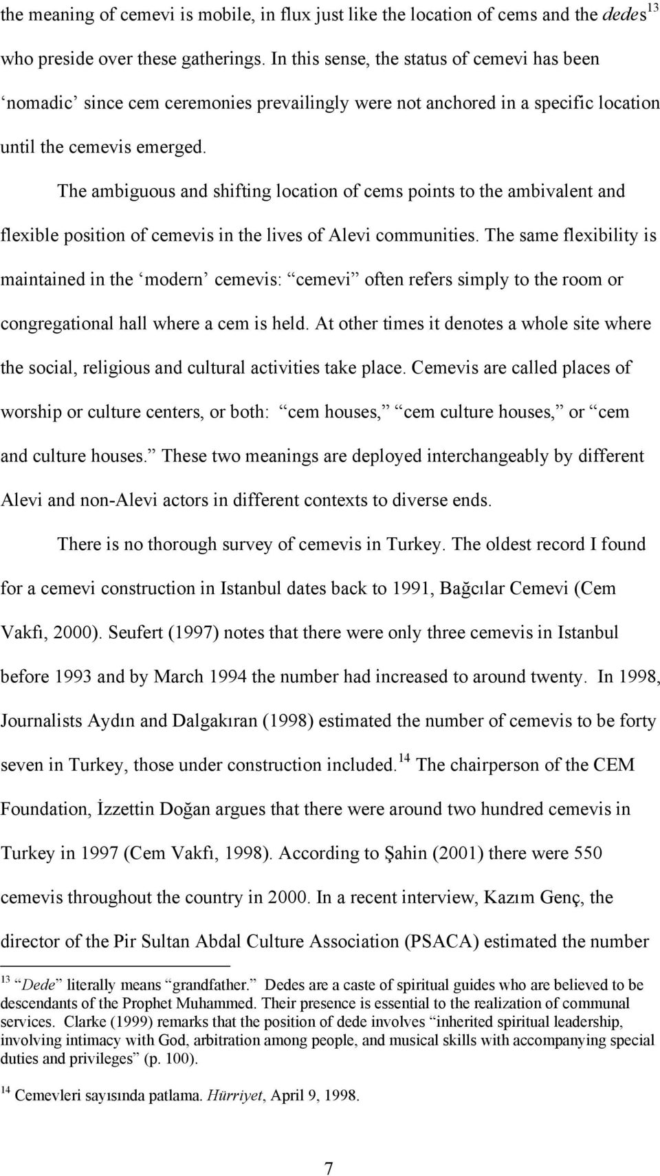 The ambiguous and shifting location of cems points to the ambivalent and flexible position of cemevis in the lives of Alevi communities.