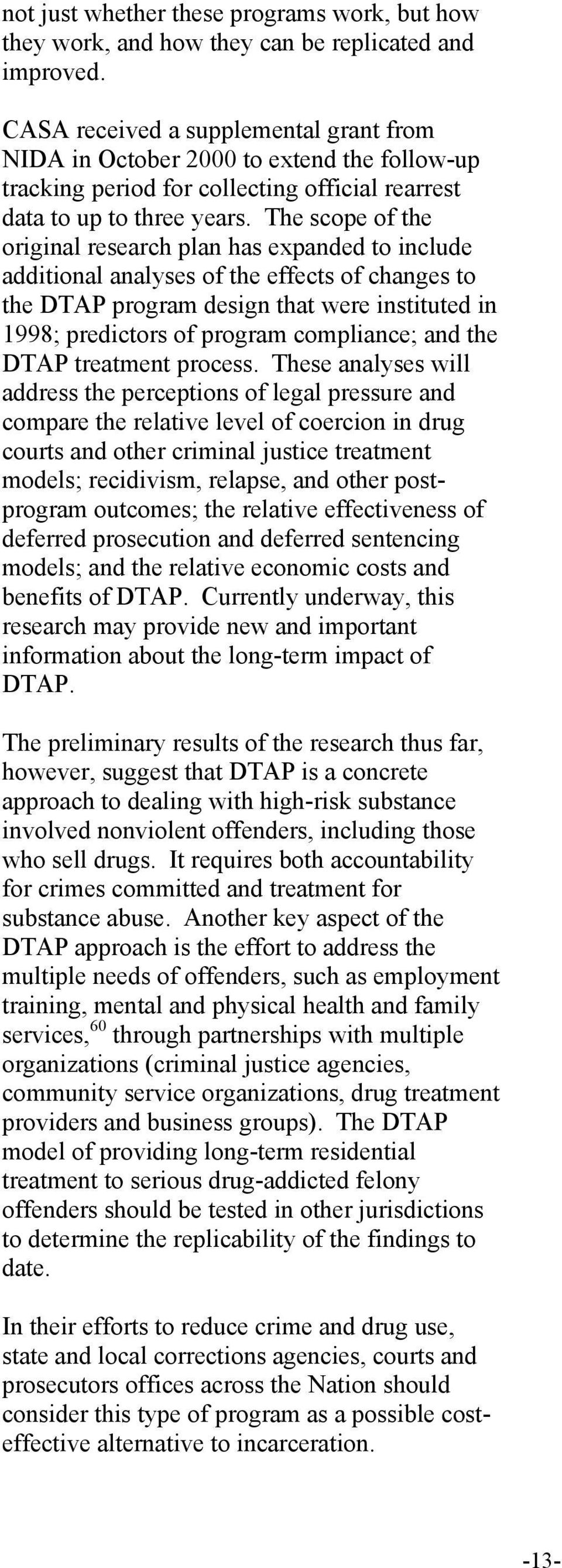 The scope of the original research plan has expanded to include additional analyses of the effects of changes to the DTAP program design that were instituted in 1998; predictors of program