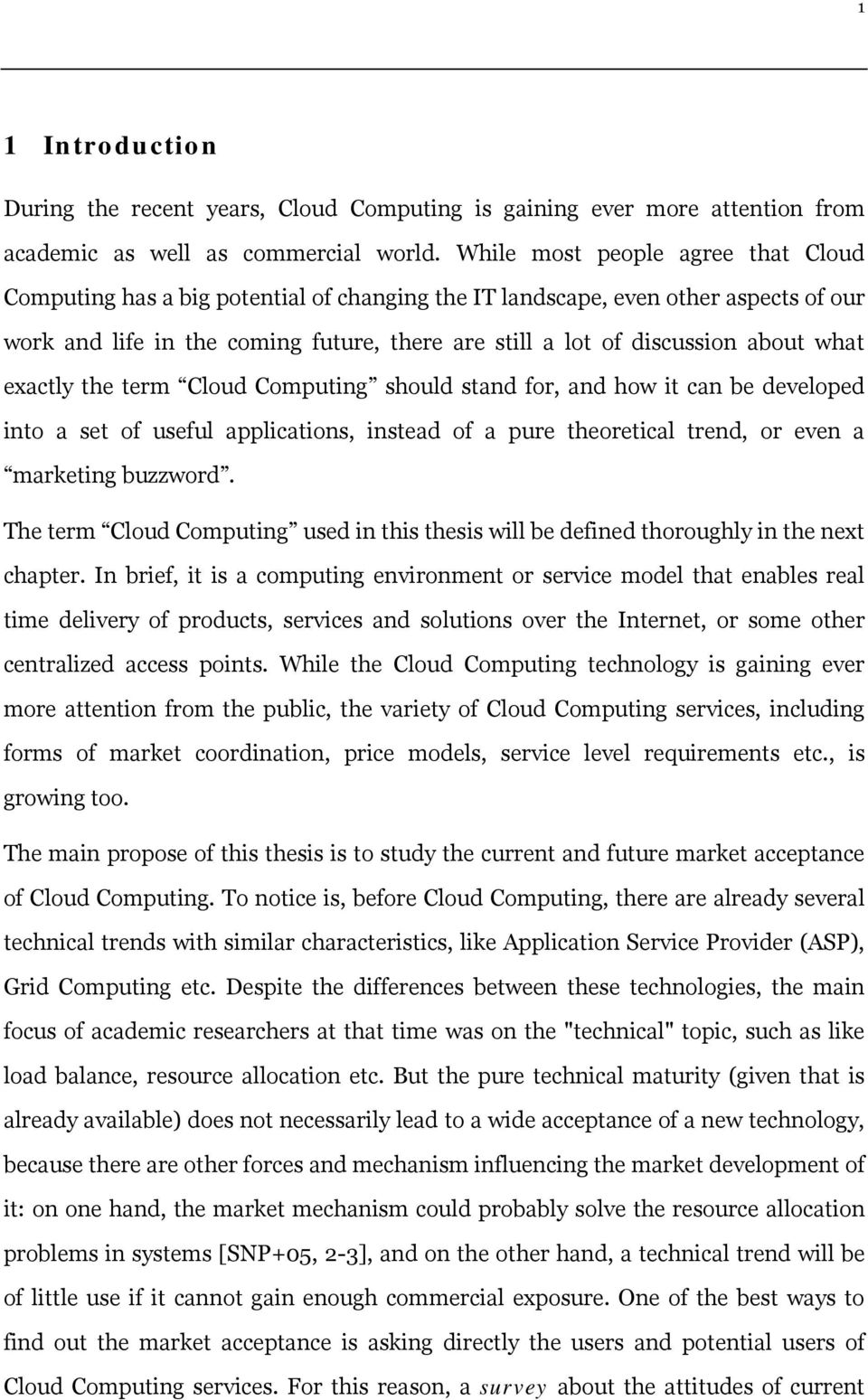 what exactly the term Cloud Computing should stand for, and how it can be developed into a set of useful applications, instead of a pure theoretical trend, or even a marketing buzzword.