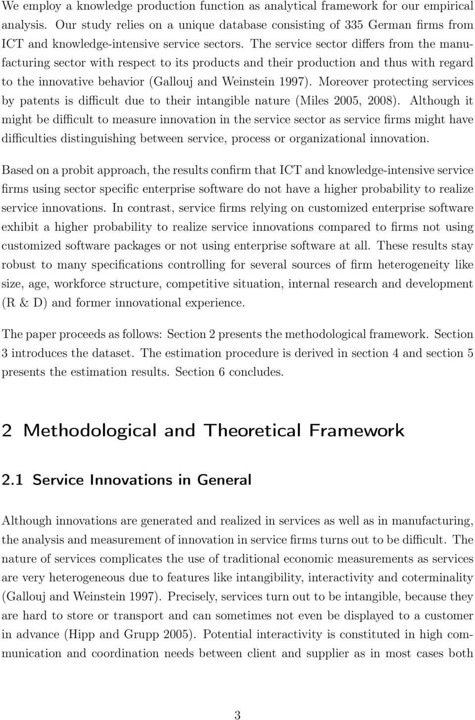 The service sector differs from the manufacturing sector with respect to its products and their production and thus with regard to the innovative behavior (Gallouj and Weinstein 1997).