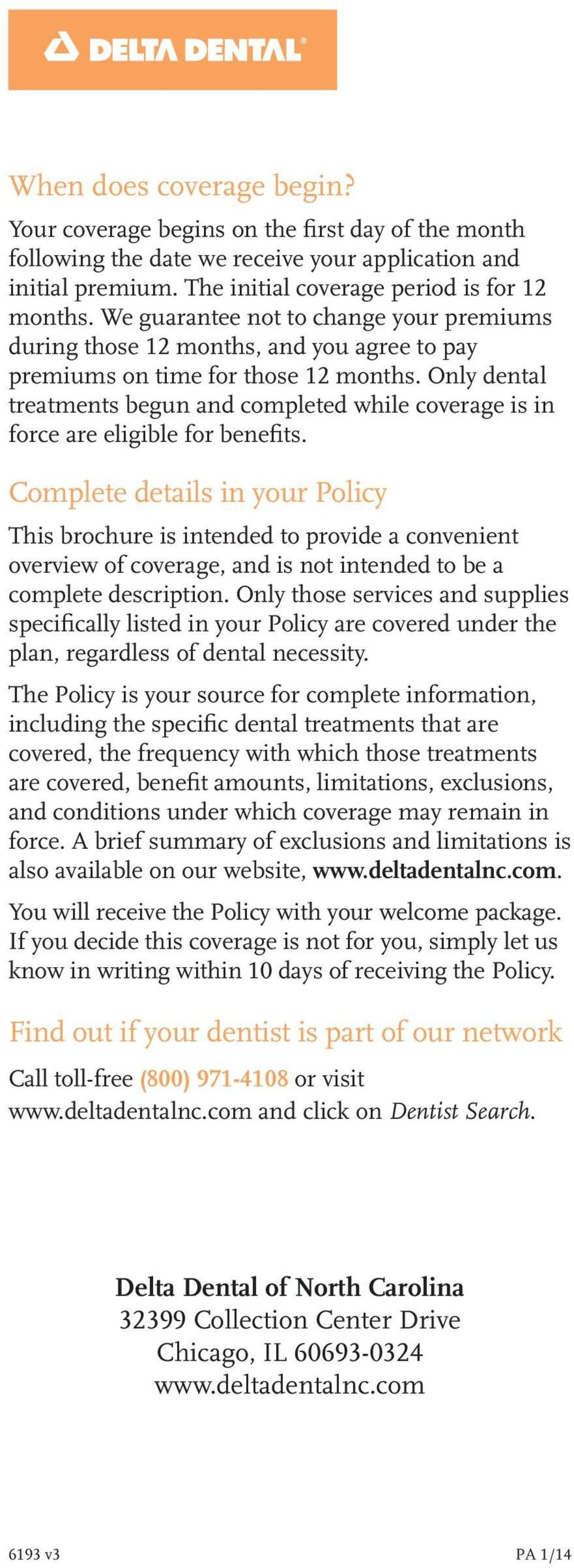 Only dental treatments begun and completed while coverage is in force are eligible for benefits.