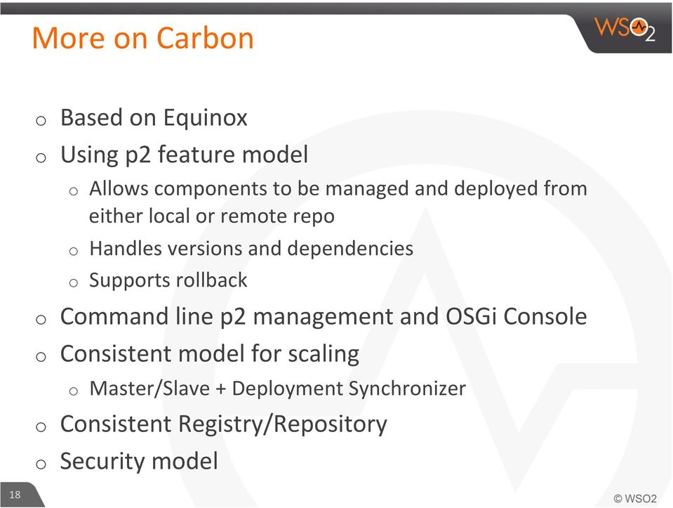 Supports rollback o Command line p2 management and OSGi Console o Consistent model for