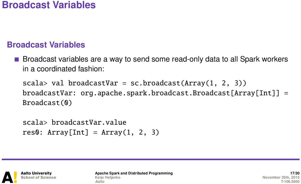 broadcast(array(1, 2, 3)) broadcastvar: org.apache.spark.broadcast.broadcast[array[int]] = Broadcast(0) scala> broadcastvar.