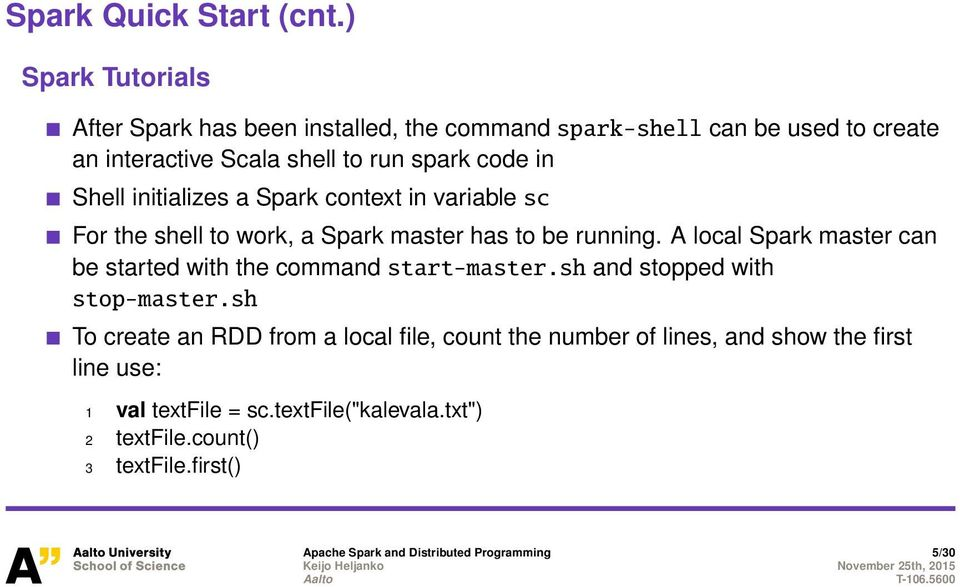 Shell initializes a Spark context in variable sc For the shell to work, a Spark master has to be running.