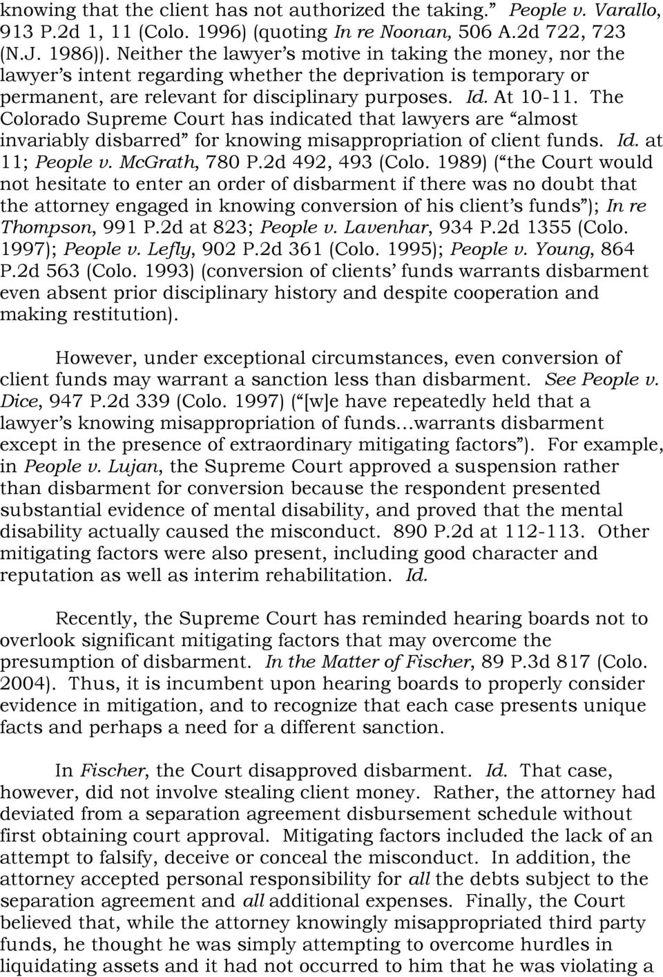 The Colorado Supreme Court has indicated that lawyers are almost invariably disbarred for knowing misappropriation of client funds. Id. at 11; People v. McGrath, 780 P.2d 492, 493 (Colo.