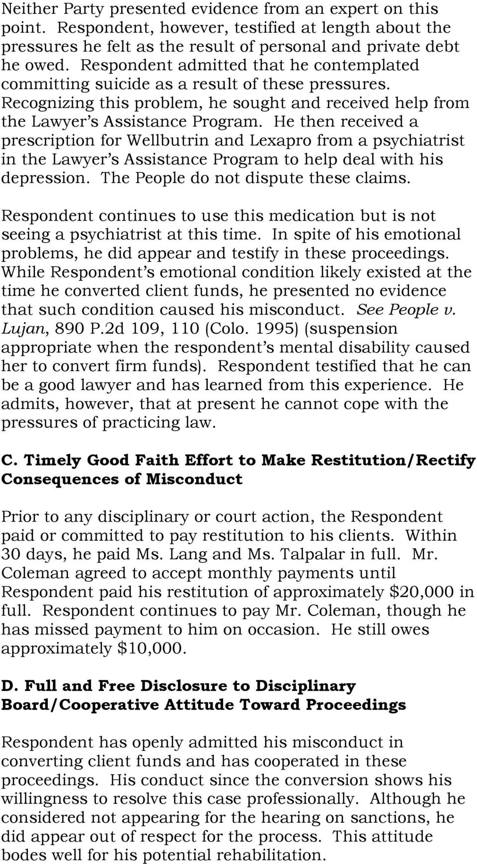 He then received a prescription for Wellbutrin and Lexapro from a psychiatrist in the Lawyer s Assistance Program to help deal with his depression. The People do not dispute these claims.