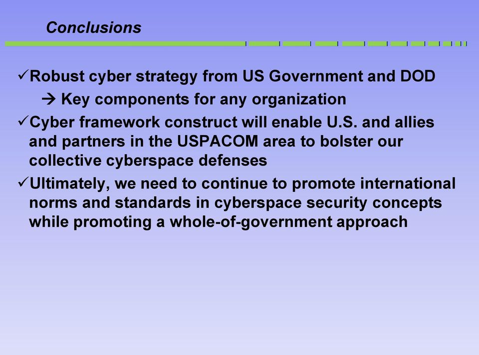 and allies and partners in the USPACOM area to bolster our collective cyberspace defenses