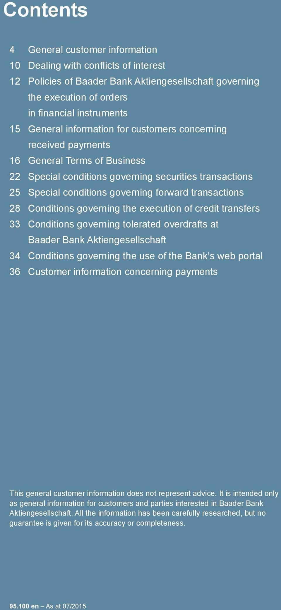 Conditions governing the execution of credit transfers 33 Conditions governing tolerated overdrafts at Baader Bank Aktiengesellschaft 34 Conditions governing the use of the Bank s web portal 36